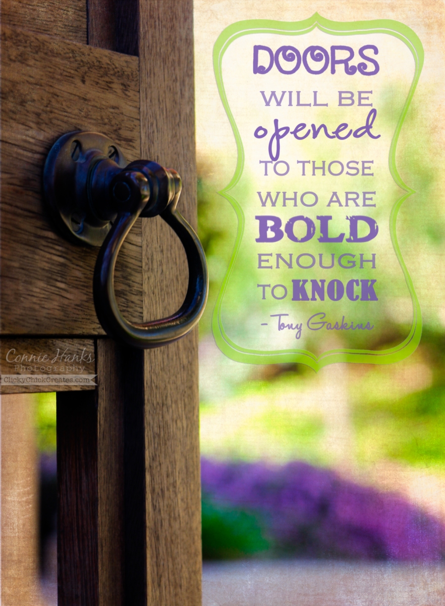 """Connie Hanks Photography // ClickyChickCreates.com // door opening onto garden with textures and quote """"Doors will be opened to those who are bold enough to knock"""" Tony Gaskins"""