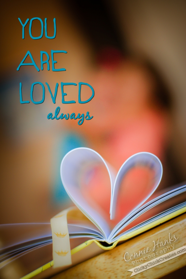 Connie Hanks Photography // ClickyChickCreates.com // You are loved always, heart from a book, simple.