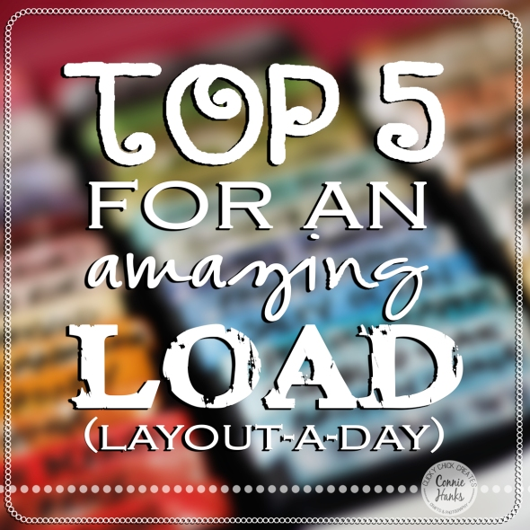 Connie Hanks Photography // ClickyChickCreates.com // Top 5 for an amazing LOAD layout-a-day
